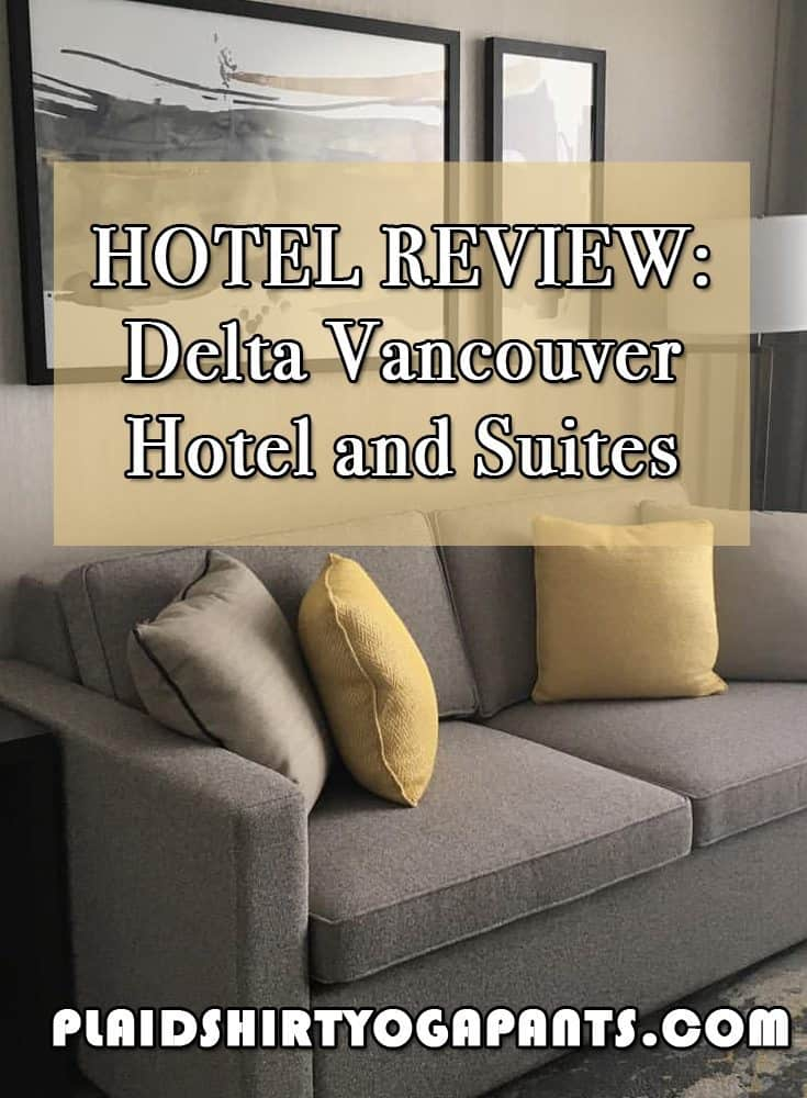 Hotel Review: Delta Vancouver Hotel and Suites #traveltuesday #writetotravel #plaidshirtyogapants