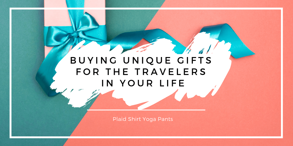 25+ Unique Gifts to Give the Traveler in Your Life - Plaid Shirt Yoga Pants